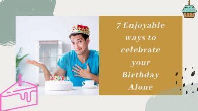 Photo of 7 Enjoyable ways to celebrate your Birthday Alone