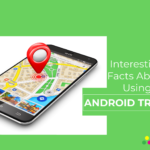 Interesting Facts About Using an Android Tracking App