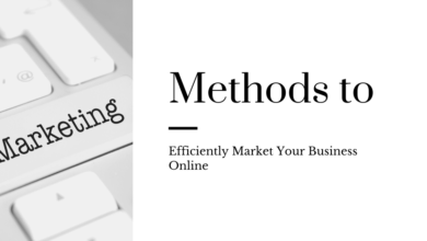 Photo of Methods to Efficiently Market Your Business Online