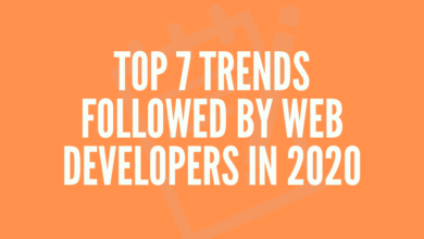 Photo of Top 7 Trends Followed by Leading Web Developers in 2020