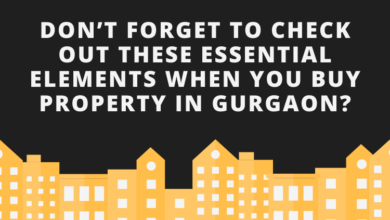 Photo of Don't Forget To Check Out These Essential Elements when you buy property in Gurgaon?